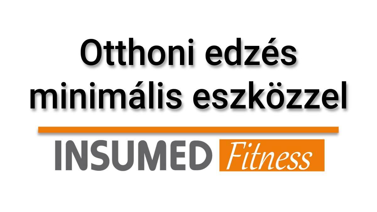 INSUMED Fitness - Otthoni edzés minimális eszközzel